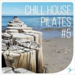 CHILL HOUSE Pilates Vol. 5