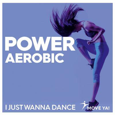 POWER AEROBIC I Just Wanna Dance - MP3